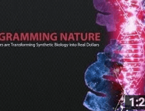 Programming Nature – Entrepreneurs are Transforming Synthetic Biology into Real Dollars