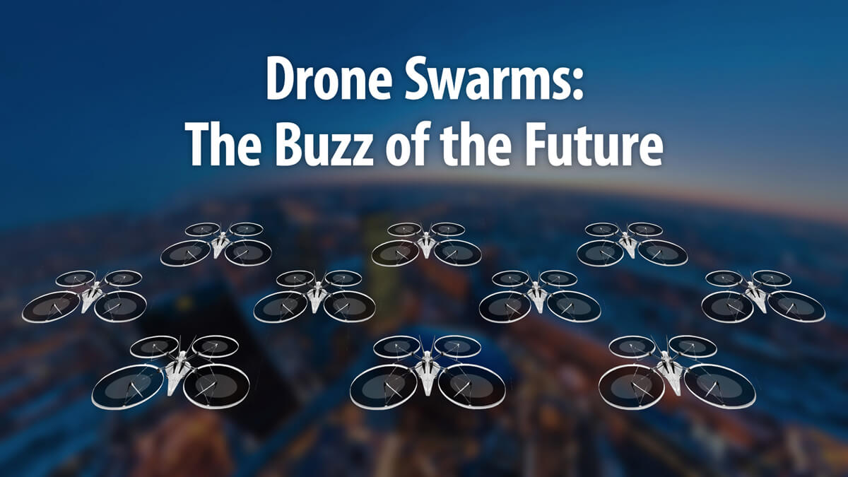 Drone Swarms: The Buzz of the Future