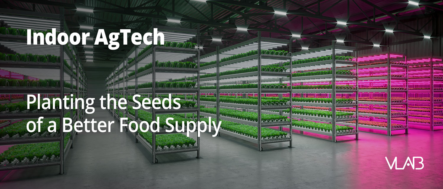 Indoor AgTech - Planting the Seeds of a Better Food Supply